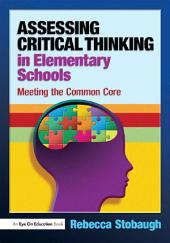 Assessing Critical Thinking in Elementary Schools: Meeting the Common Core