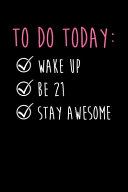 Download To Do Today Wake Up Be 21 Stay Awesome Book