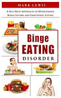 Binge Eating Disorder  A Self Help Approach to Overcoming Binge Eating and Emotional Eating  Bulimia  Binge Eating Books  Binge Eating Cure  PDF