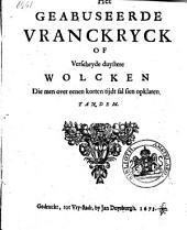 Het geabuseerde Vranckryck, of verscheyde duystere wolcken die men over eenen korte tijdt sal sien opklaren: Volume 1