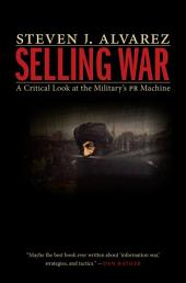 Selling War: A Critical Look at the Military's PR Machine