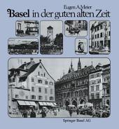 Basel in der guten alten Zeit: Von den Anfängen der Photographie (um 1856) bis zum Ersten Weltkrieg, Ausgabe 2
