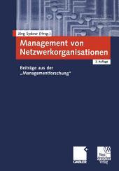 """Management von Netzwerkorganisationen: Beiträge aus der """"Managementforschung"""", Ausgabe 2"""