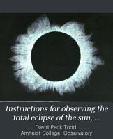 Instructions for Observing the Total Eclipse of the Sun  January 1  1889 PDF