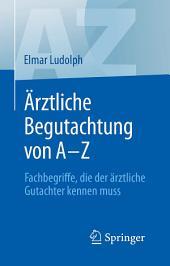 Ärztliche Begutachtung von A - Z: Fachbegriffe, die der ärztliche Gutachter kennen muss