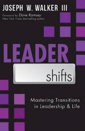 LeaderShifts: Mastering Transitions in Leadership & Life
