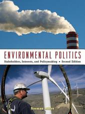 Environmental Politics: Stakeholders, Interests, and Policymaking, Edition 2