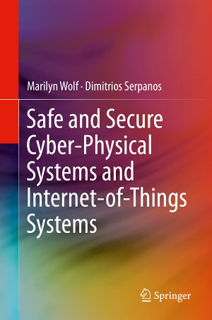 Safe and Secure Cyber Physical Systems and Internet of Things Systems