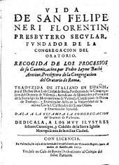Vida de S. Felipe Neri florentin, Presbytero Secular, fundador de la Congregación del Oratorio, recogida de los procesos de su Canonización