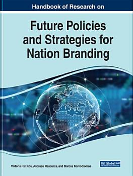 Handbook of Research on Future Policies and Strategies for Nation Branding PDF