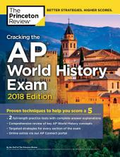 Cracking the AP World History Exam, 2018 Edition: Proven Techniques to Help You Score a 5
