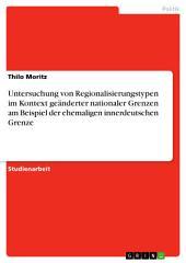 Untersuchung von Regionalisierungstypen im Kontext geänderter nationaler Grenzen am Beispiel der ehemaligen innerdeutschen Grenze