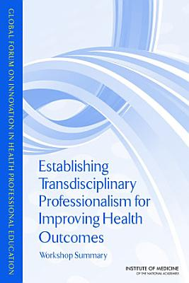 Establishing Transdisciplinary Professionalism for Improving Health Outcomes