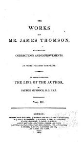 The Works of Mr. James Thomson: With His Last Corrections and Improvements ... To which is Prefixed, the Life of the Author, Volume 3