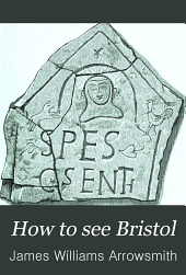 How to see Bristol: a complete, up-to-date, and profusely illustrated guide to Bristol, Clifton and neighbourhood