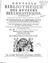 Nouvelle bibliotheque des auteurs ecclesiastiques: contenant l'histoire de leur vie, le catalogue, la critique, et la chronologie de leurs ouvrages