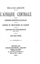 L'Afrique Centrale et la Conférence géographique de Bruxelles: Lettres et découvertes de Stanley. Les égyptiens dans l'Afrique Equatoriale