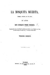 La Mosquita Muerta, comedia ... en un acto [and in prose]. Tercera edicion
