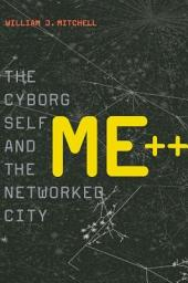 Me++: The Cyborg Self and the Networked City