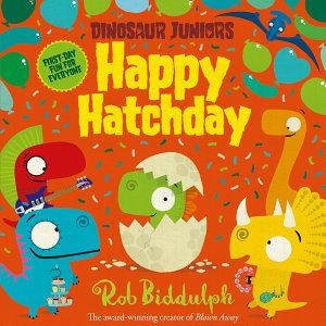 Happy Hatchday  Dinosaur Juniors  Book 1