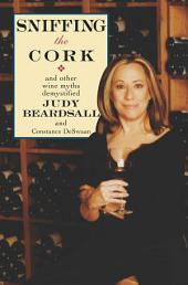 Sniffing the Cork: And Other Wine Myths Demystified