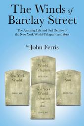 The Winds of Barclay Street: The Amusing Life and Sad Demise of the New York World-Telegram and Sun