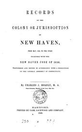 Records of the Colony Or Jurisdiction of New Haven, from May, 1653, to the Union: Volume 2