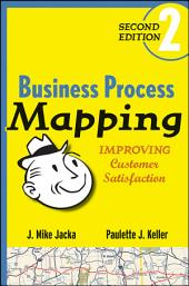 Business Process Mapping: Improving Customer Satisfaction, Edition 2