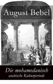 Die mohamedanisch-arabische Kulturperiode - Vollständige Ausgabe