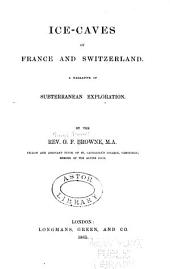 Ice-caves of France and Switzerland: A Narrative of Subterranean Exploration