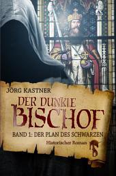 Der dunkle Bischof – Die große Mittelalter-Saga: Band 1: Der Plan des Schwarzen