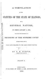 A Compilation of the Statutes of the State of Illinois: Of a General Nature, in Force January 1, 1856, Volume 1