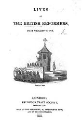 Lives of the British Reformers: From Wickliff to Fox