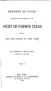 Reports of Cases Argued and Determined in the Court of Common Pleas for the City and County of New York [1859-1891]: Volume 5