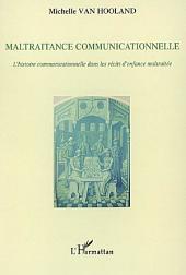 Maltraitance communicationnelle: L'histoire communicationnelle dans les récits d'enfance maltraitée