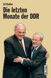 Die letzten Monate der DDR: Die Regierung de Maizière und ihr Weg zur deutschen Einheit