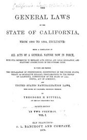 The General Laws of the State of California: From 1850 to 1864, Inclusive: Being a Compilation of All Acts of a General Nature Now in Force, with Full References to Repealed Acts, Special and Local Legislation, and Statutory Constructions of the Supreme Court. To which are Prefixed the Declaration of Independence, Constitution of the United States, Treaty of Guadalupe Hidalgo, Proclamations to the People of California, Constitution of the State of California, Act of Admission, and United States Naturalization Laws, with Notes of California Decisions Thereon
