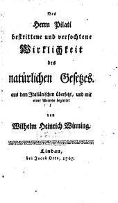 Des Herrn Pilati bestrittene und verfochtenen Wirklichkeit des natürlichen Gesetzes