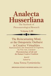 The Reincarnating Mind, or the Ontopoietic Outburst in Creative Virtualities: Harmonisations and Attunement in Cognition, the Fine Arts, Literature Phenomenology of Life and the Human Creative Condition, Book 2