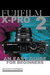 Fujifilm X Pro2: An Easy Guide for Beginners