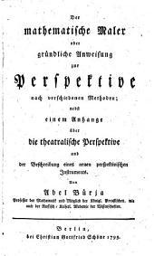 Der mathematische Maler, oder gründliche Anweisung zur Perspektive nach verschiedenen Methoden (etc.)
