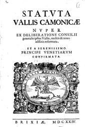 Statuta Vallis Camonicae nuper ex deliberatione Consilii generalis ipsius Vallis, multis de nouo additis reformata, et a serenissimo principe venetiarum confirmata