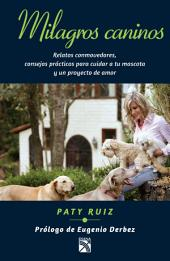 Milagros caninos: Relatos conmovedores, consejos prácticos para cuidar a tu mascota