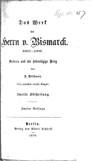 Das Werk des Herrn v  Bismarck  1863 1866  Sadowa und der siebent  gige Krieg     autorisirte deutsche Ausgabe      Zweite Auflage PDF