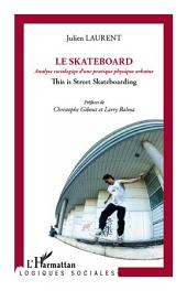 Skateboard: Analyse sociologique d'une pratique physique urbaine - This is Street Skateboarding