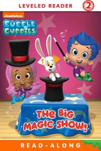 The Big Magic Show   Bubble Guppies  Book
