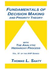 Fundamentals of Decision Making and Priority Theory With the Analytic Hierarchy Process