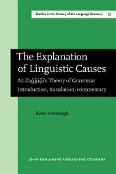 The Explanation of Linguistic Causes: Az-Za?????'s Theory of Grammar. Introduction, translation, commentary