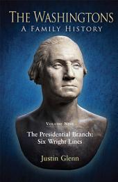 The Washingtons. Volume 9: The Presidential Branch: Six Wright Lines