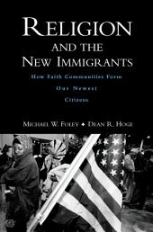 Religion and the New Immigrants: How Faith Communities Form Our Newest Citizens